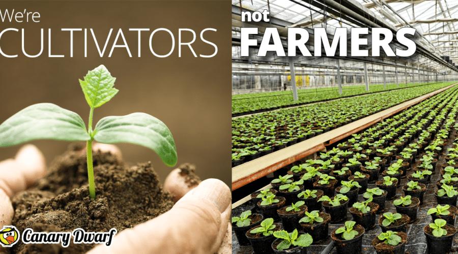 We're cultivators not farmers